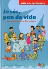 Jesús, Pan de Vida: Sacramento de la Eucaristía. Formación Humana y Religiosa. Guía Didáctica