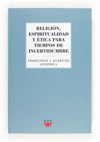 Religión, espiritualidad y ética para tiempos de incertidumbre