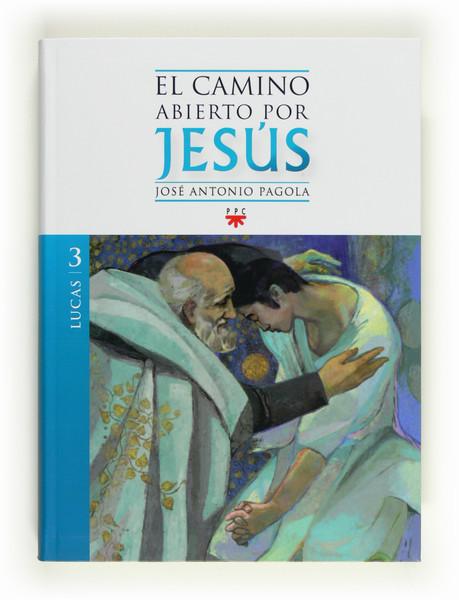 El Camino Abierto por Jesús. Lucas, Formación Humana y Religiosa. Libro