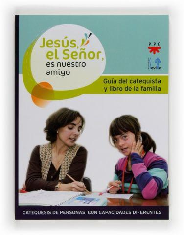 Jesús, el Señor, es nuestro amigo. Guia del catequista y de los padres