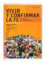 Vivir y Confirmar la Fé. Preparación a la Confirmación, Formación Humana y Religiosa. Guía Didáctica