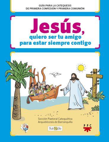 Jesús, Quiero Ser tu Amigo Para Estar Siempre Contigo, Formación Humana y Religiosa. Libro